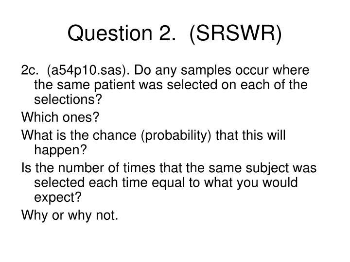 Question 2.  (SRSWR)