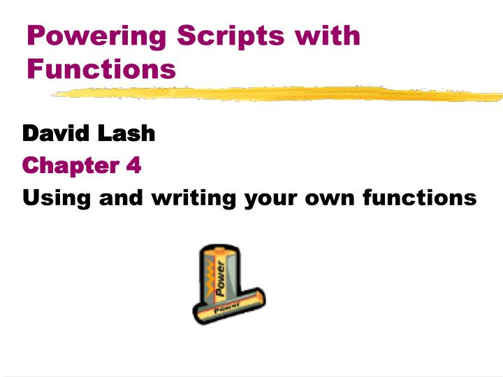 Powering scripts with functions