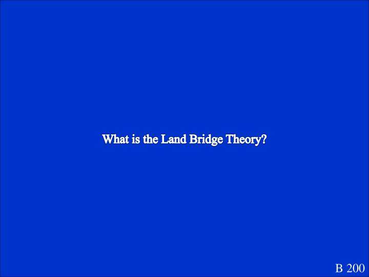 What is the Land Bridge Theory?