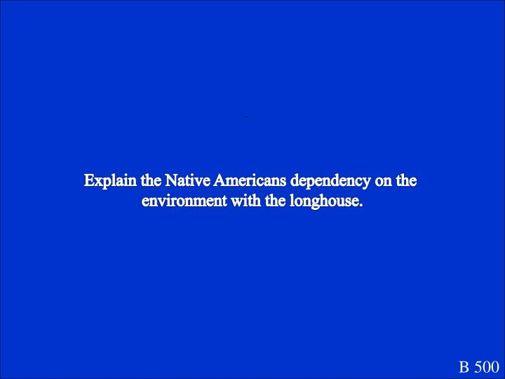 Explain the Native Americans dependency on the