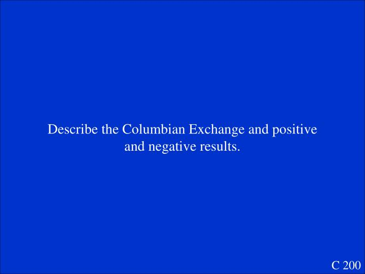 Describe the Columbian Exchange and positive