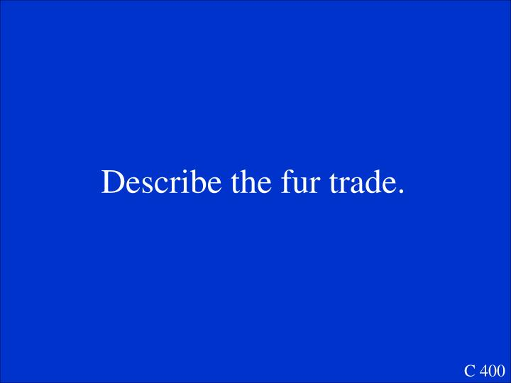 Describe the fur trade.