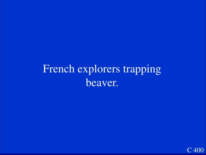 French explorers trapping beaver.