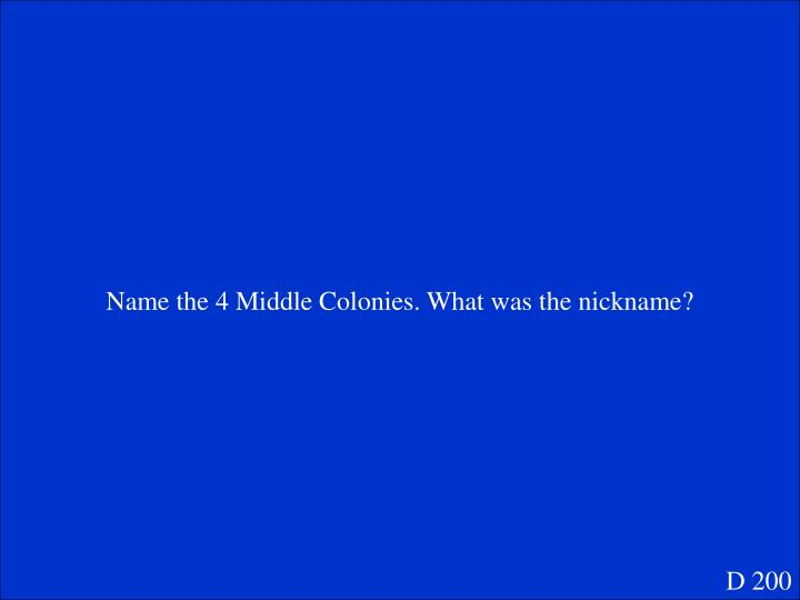 Name the 4 Middle Colonies. What was the nickname?