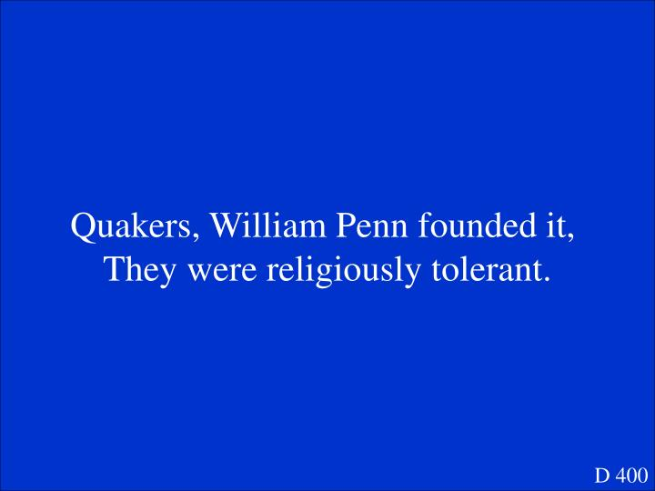 Quakers, William Penn founded it,