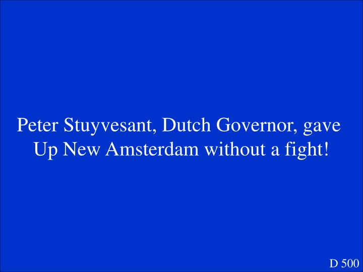 Peter Stuyvesant, Dutch Governor, gave