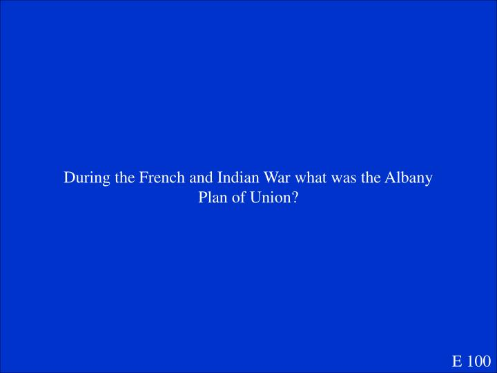 During the French and Indian War what was the Albany
