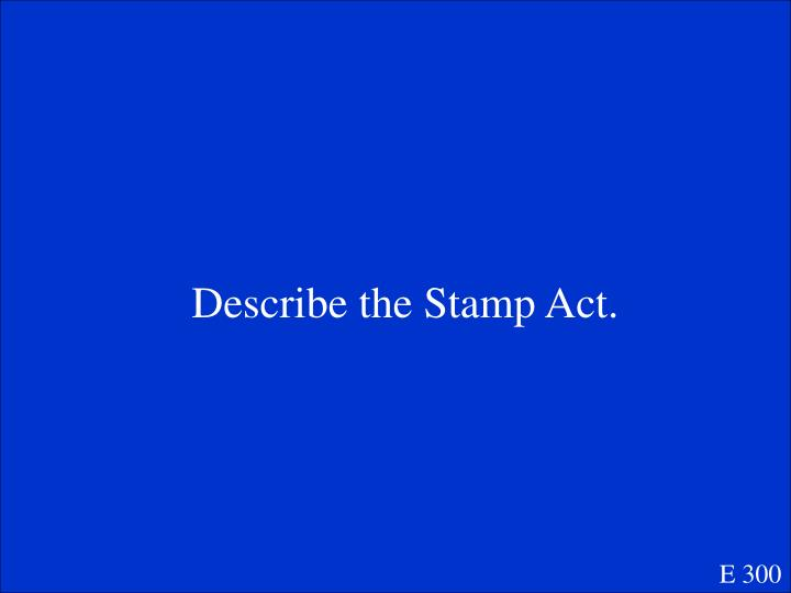 Describe the Stamp Act.