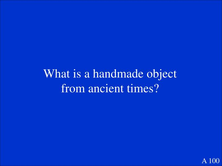 What is a handmade object from ancient times?