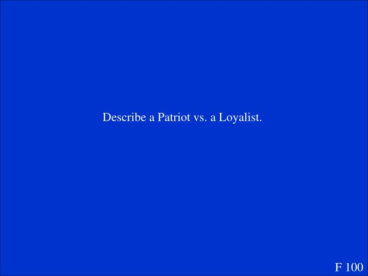 Describe a Patriot vs. a Loyalist.