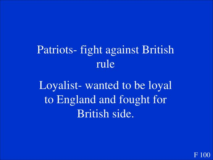 Patriots- fight against British rule