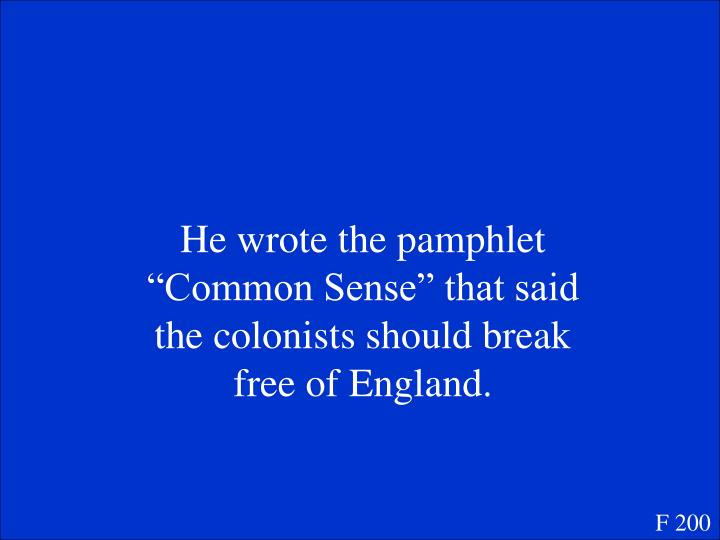 "He wrote the pamphlet ""Common Sense"" that said the colonists should break free of England."