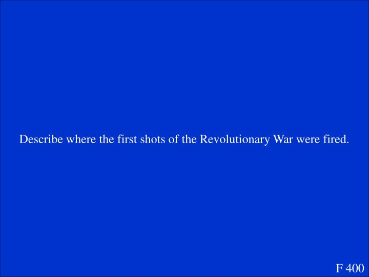Describe where the first shots of the Revolutionary War were fired.