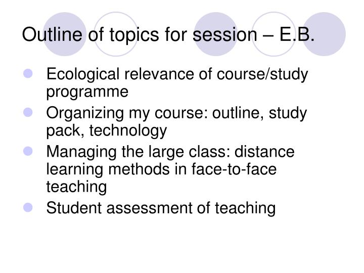 Outline of topics for session e b
