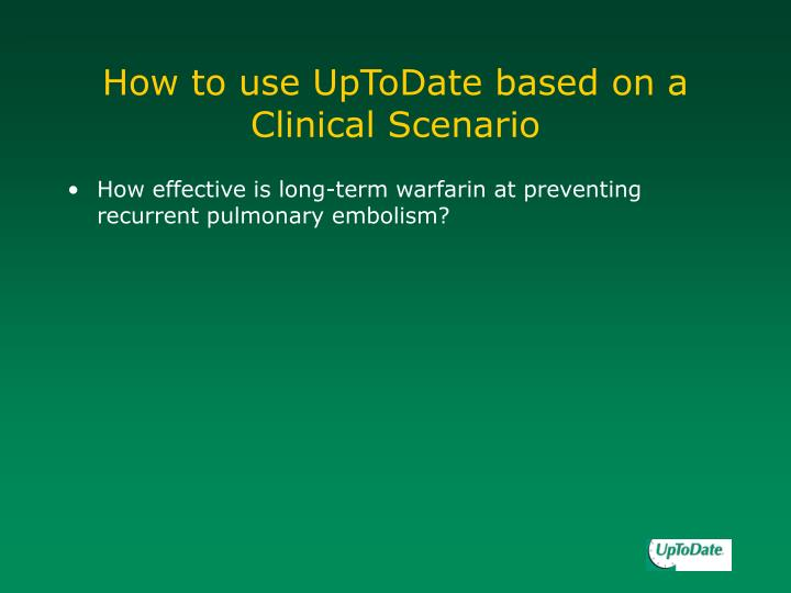 How to use UpToDate based on a Clinical Scenario