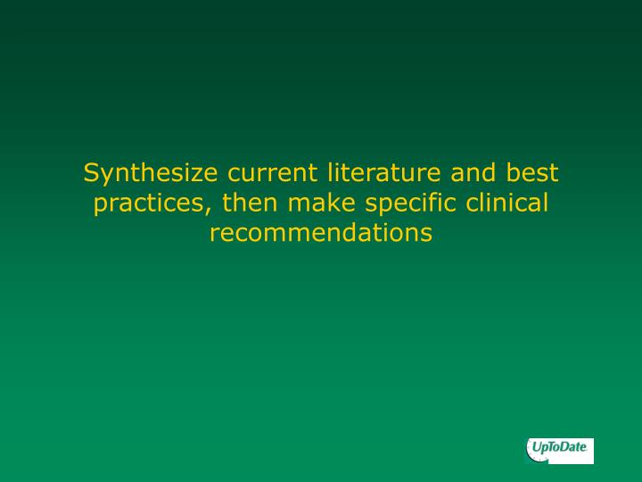 Synthesize current literature and best practices, then make specific clinical recommendations