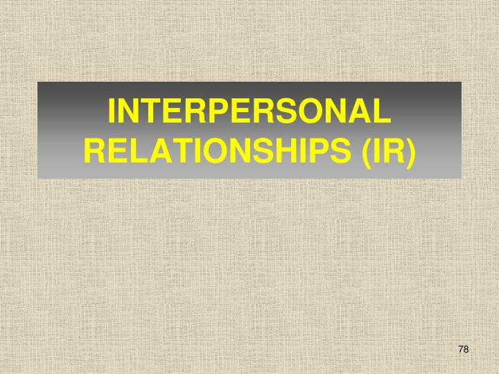 INTERPERSONAL RELATIONSHIPS (IR)
