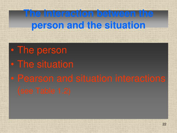 The interaction between the person and the situation