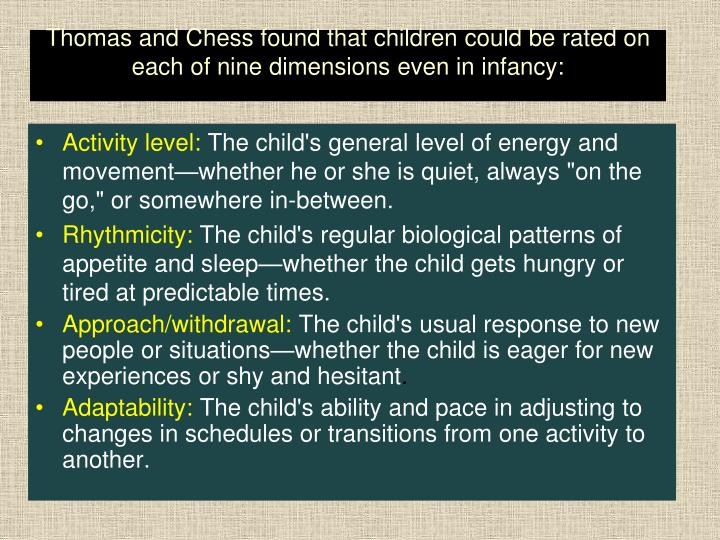 Thomas and Chess found that children could be rated on each of nine dimensions even in infancy: