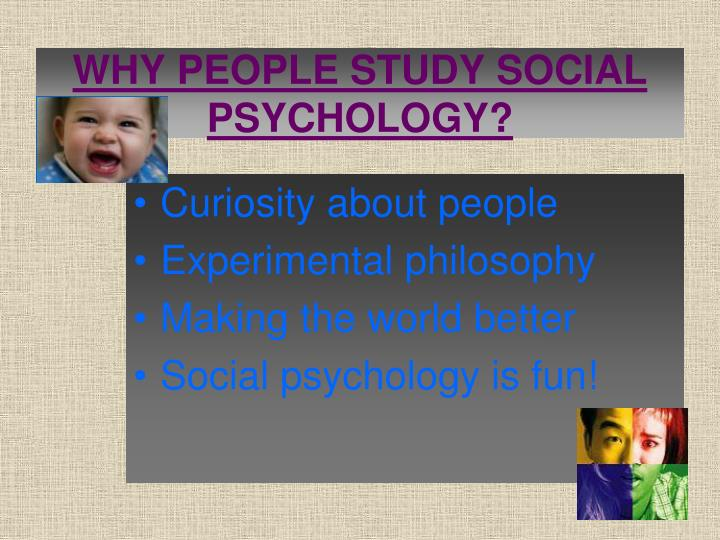 WHY PEOPLE STUDY SOCIAL PSYCHOLOGY?