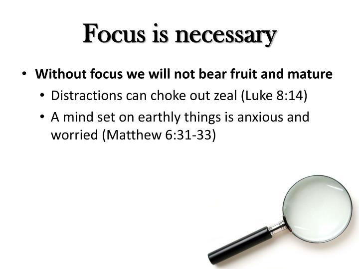 Focus is necessary