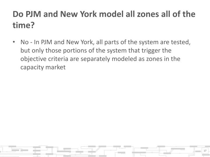 Do PJM and New York model all zones all of the time?