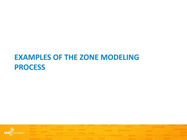 Examples of the zone modeling process