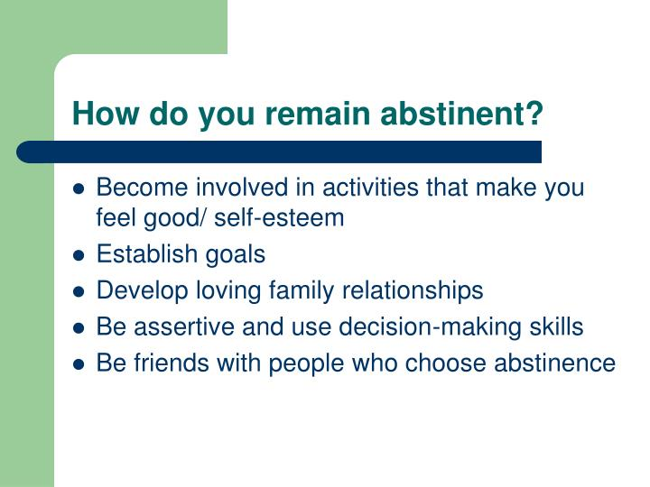 How do you remain abstinent?