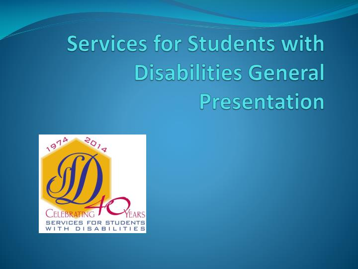 Services for students with disabilities general p resentation
