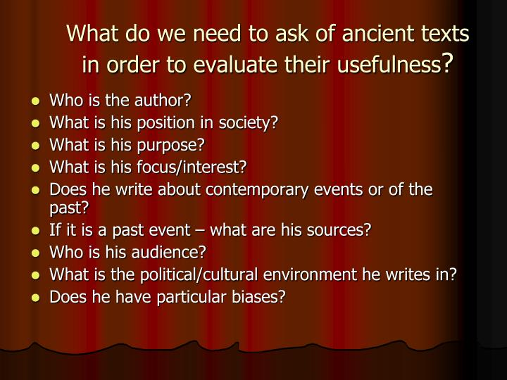 What do we need to ask of ancient texts in order to evaluate their usefulness