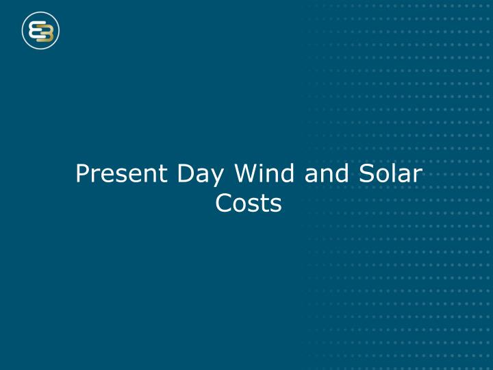 Present Day Wind and Solar Costs