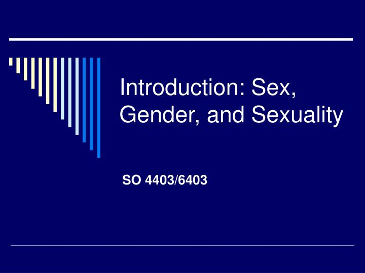 Introduction sex gender and sexuality