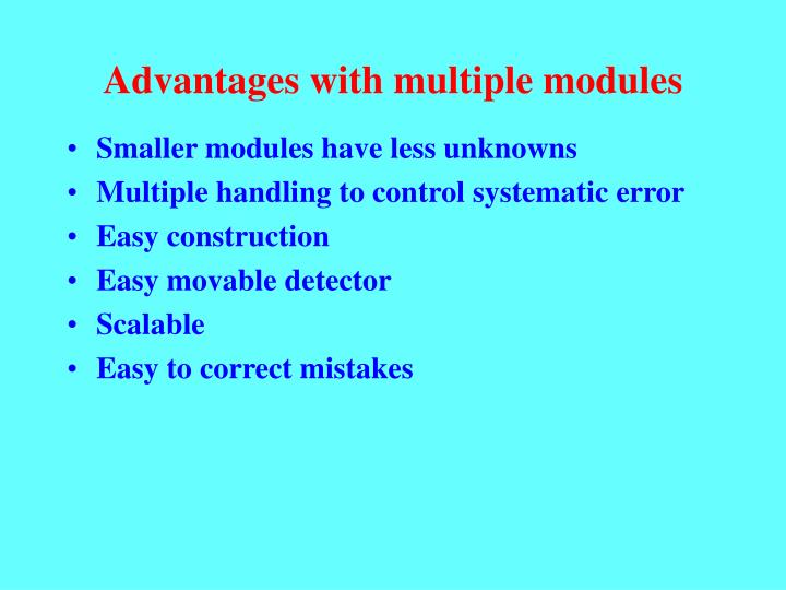 Advantages with multiple modules