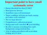 important point to have small systematic error