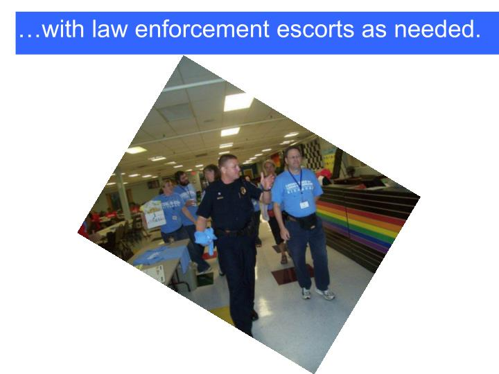 …with law enforcement escorts as needed.