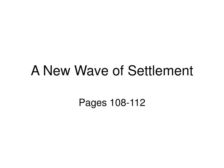 A New Wave of Settlement