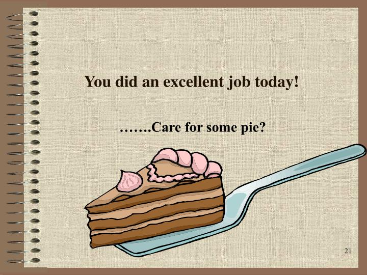 You did an excellent job today!