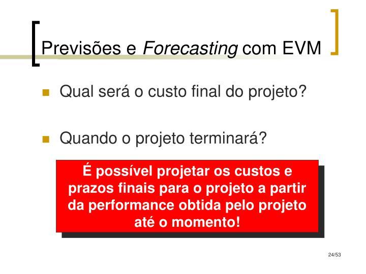 É possível projetar os custos e prazos finais para o projeto a partir da performance obtida pelo projeto até o momento!