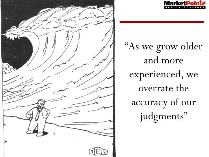 """As we grow older and more experienced, we overrate the accuracy of our judgments"""