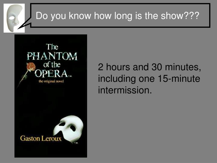 Do you know how long is the show???