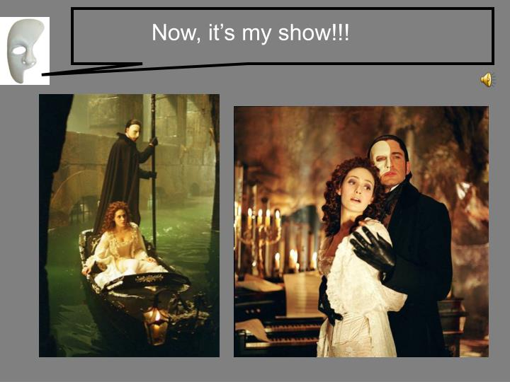 Now, it's my show!!!