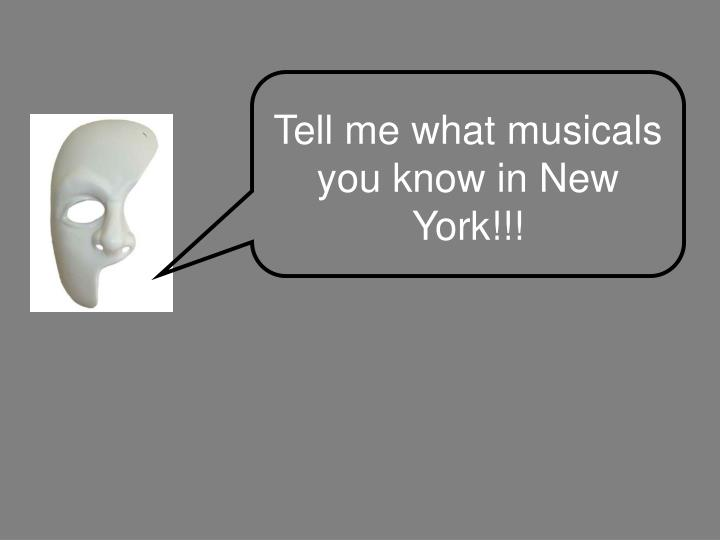 Tell me what musicals you know in New York!!!