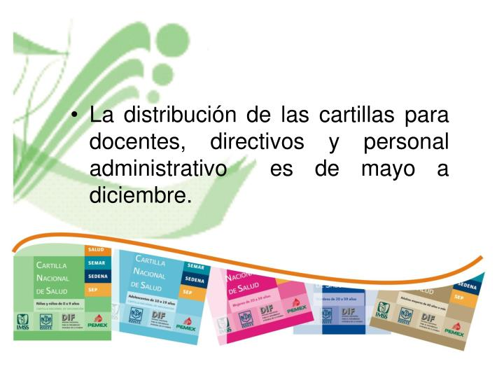 La distribución de las cartillas para  docentes, directivos y personal administrativo  es de mayo a diciembre.