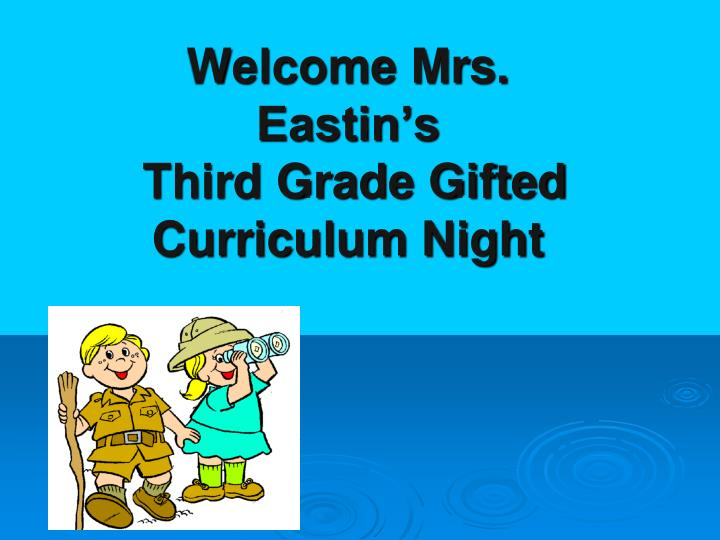 Welcome mrs eastin s third grade gifted curriculum night