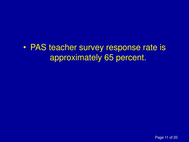PAS teacher survey response rate is approximately 65 percent.