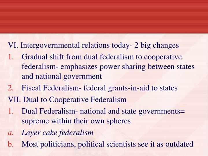 VI. Intergovernmental relations today- 2 big changes