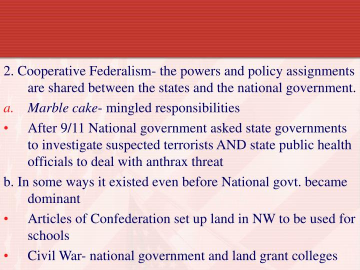 2. Cooperative Federalism- the powers and policy assignments are shared between the states and the national government.