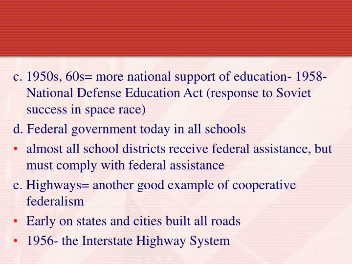 c. 1950s, 60s= more national support of education- 1958- National Defense Education Act (response to Soviet success in space race)