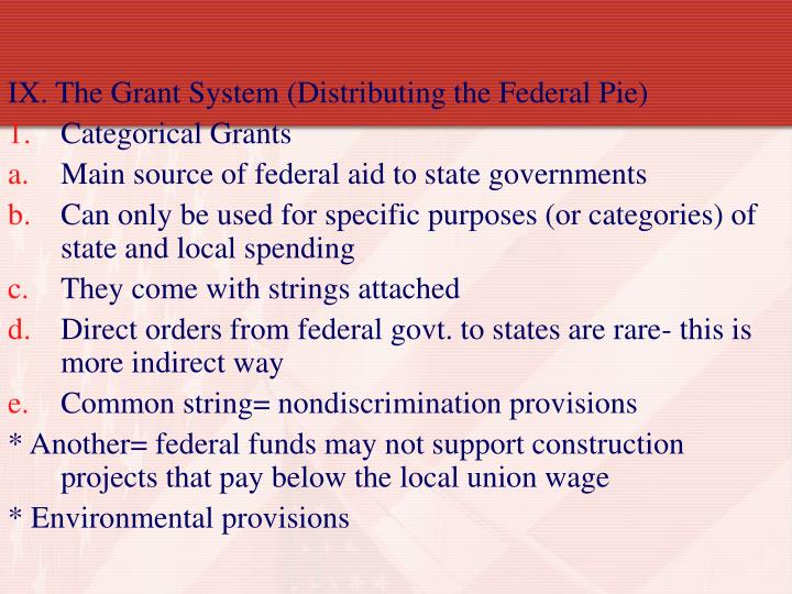 IX. The Grant System (Distributing the Federal Pie)