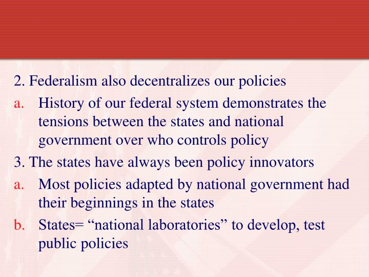 2. Federalism also decentralizes our policies